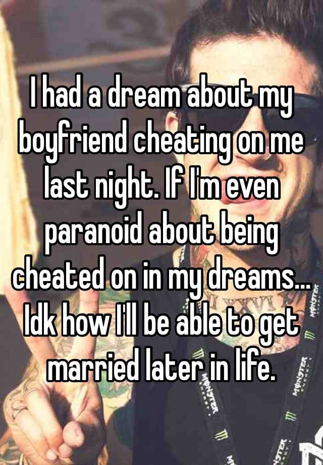 paranoid of being cheated on
