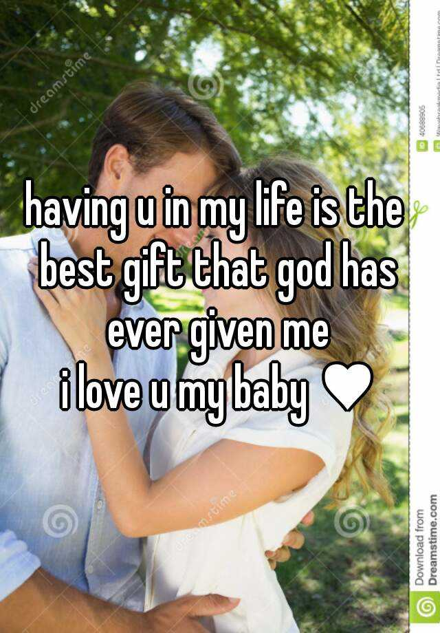 Having u in my life is the best gift that god has ever given me i having u in my life is the best gift that god has ever given me i love u my baby negle Gallery