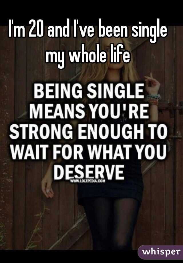 Single my entire life