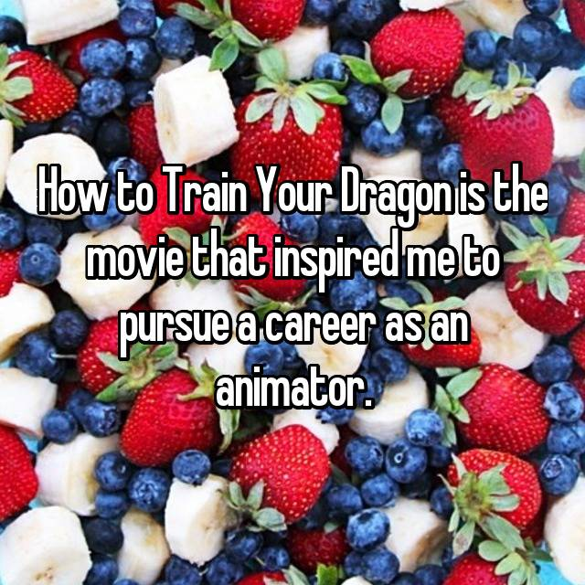 How to Train Your Dragon is the movie that inspired me to pursue a career as an animator.