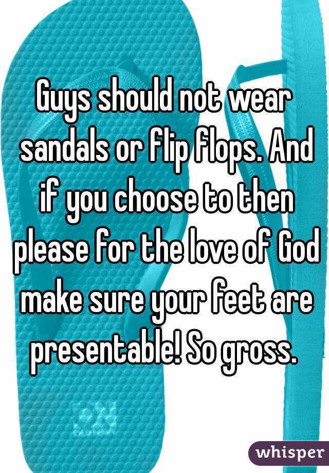 064e7d72f501 Guys should not wear sandals or flip flops. And if you choose to then  please for ...