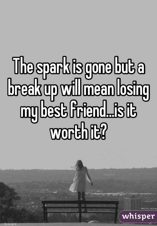 The Spark Is Gone But A Break Up Will Mean Losing My Best Friend It