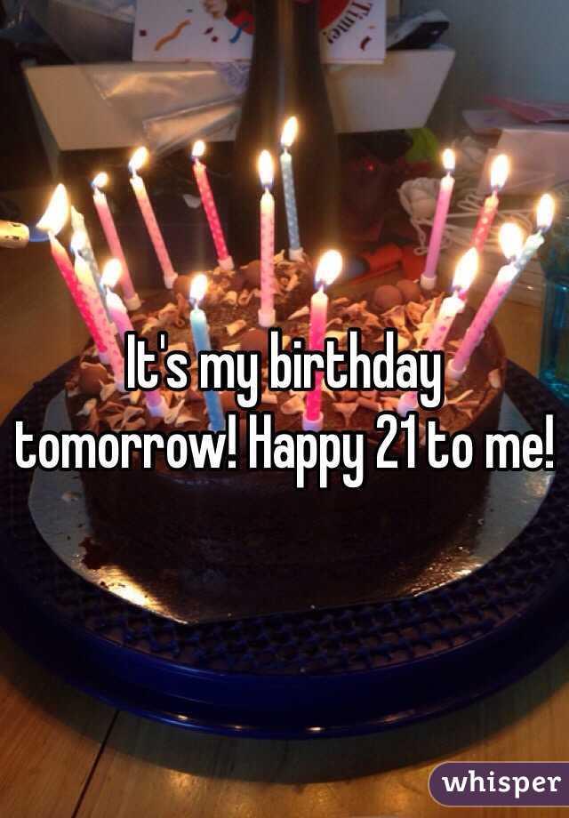 It's my birthday tomorrow! Happy 21 to me!