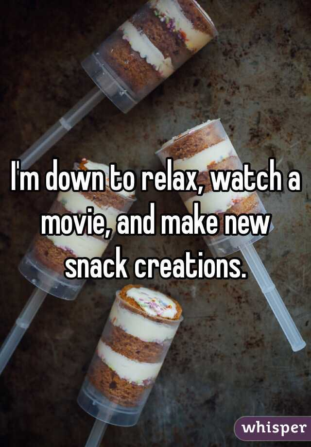 I'm down to relax, watch a movie, and make new snack creations.