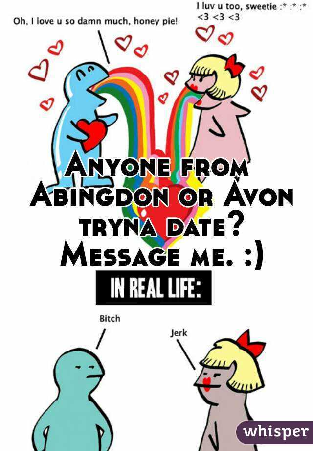 Anyone from Abingdon or Avon tryna date? Message me. :)