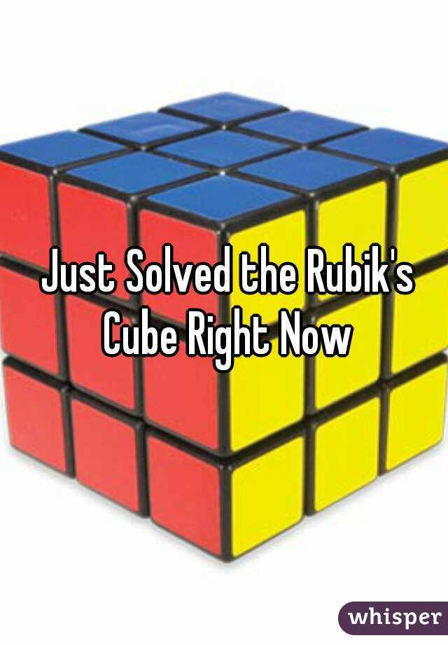 Just Solved the Rubik's Cube Right Now