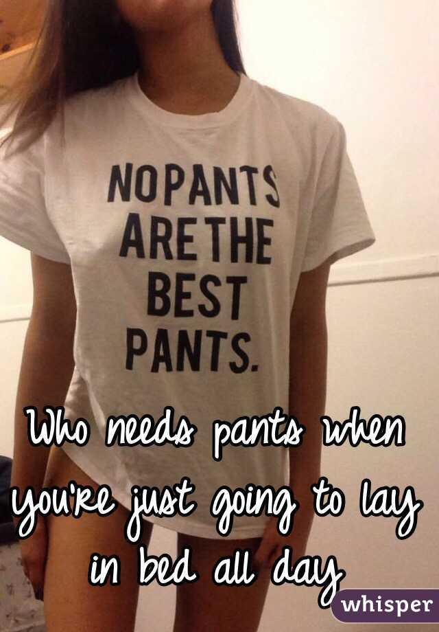 Who needs pants when you're just going to lay in bed all day