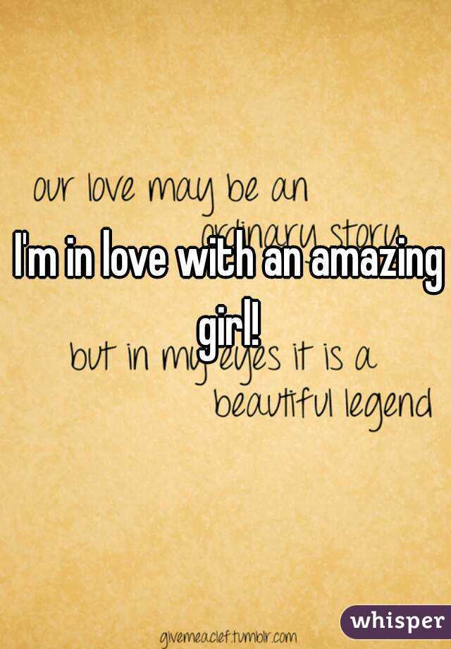 I'm in love with an amazing girl!