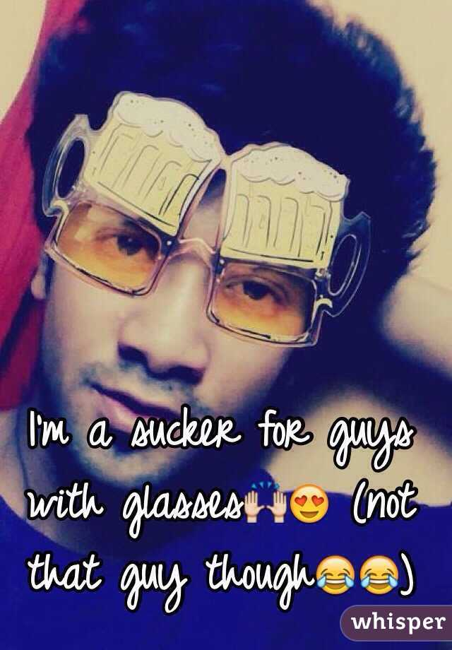 I'm a sucker for guys with glasses🙌😍 (not that guy though😂😂)