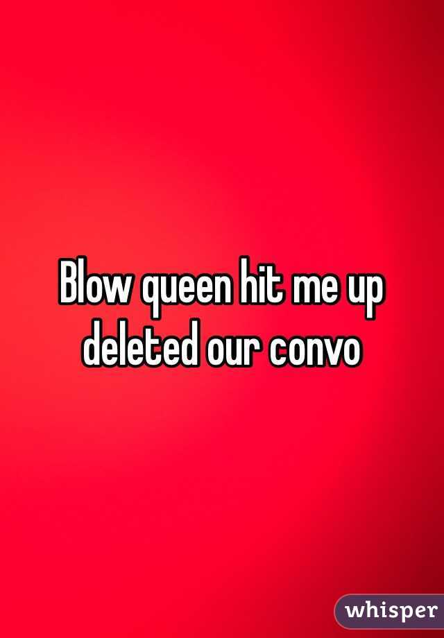 Blow queen hit me up deleted our convo