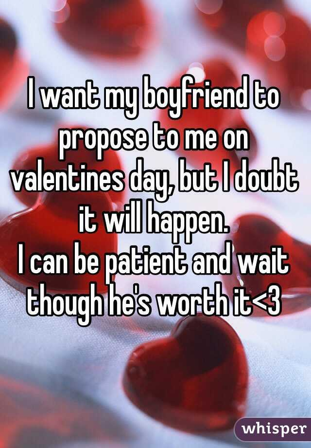 Want My Boyfriend To Propose To Me On Valentines Day But I Doubt It