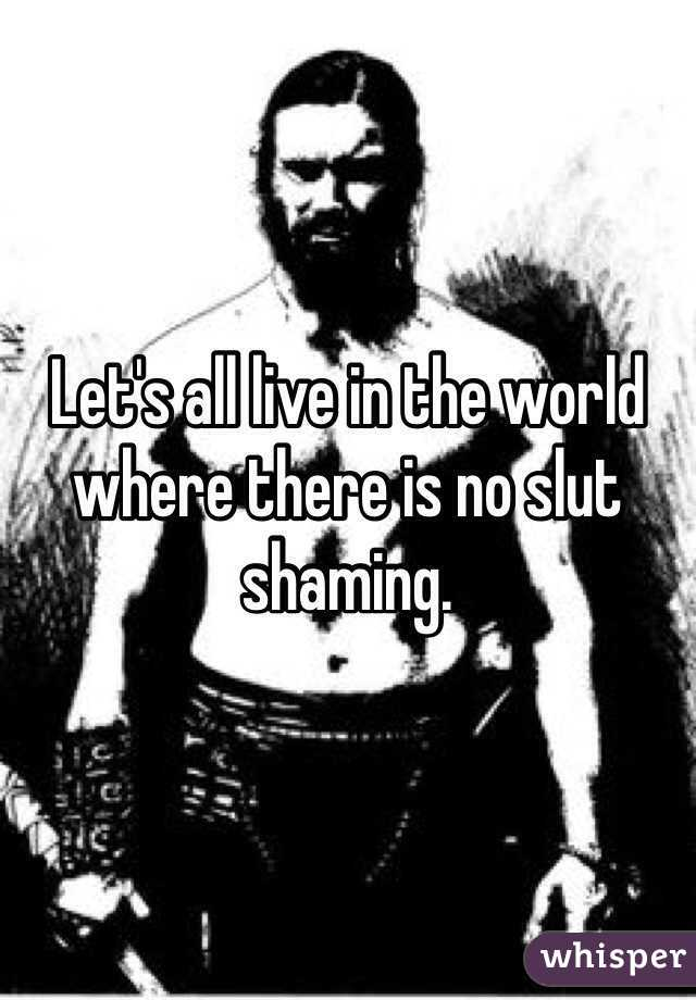 Let's all live in the world where there is no slut shaming.
