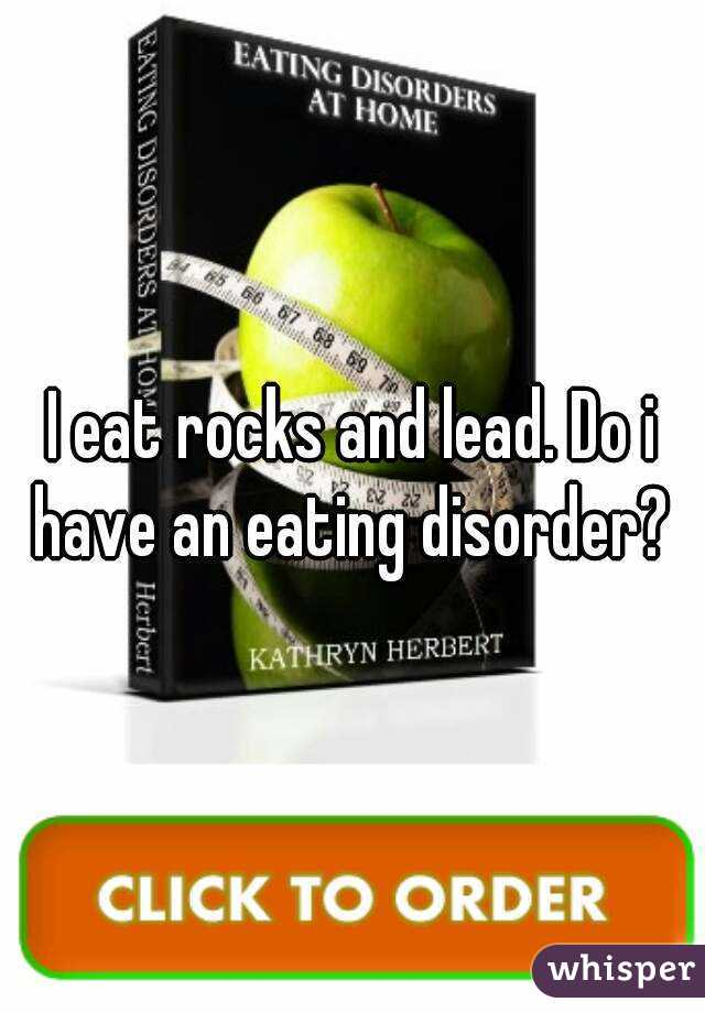 I eat rocks and lead. Do i have an eating disorder?