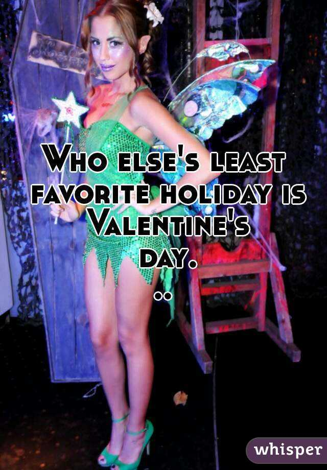 Who else's least favorite holiday is Valentine's day...