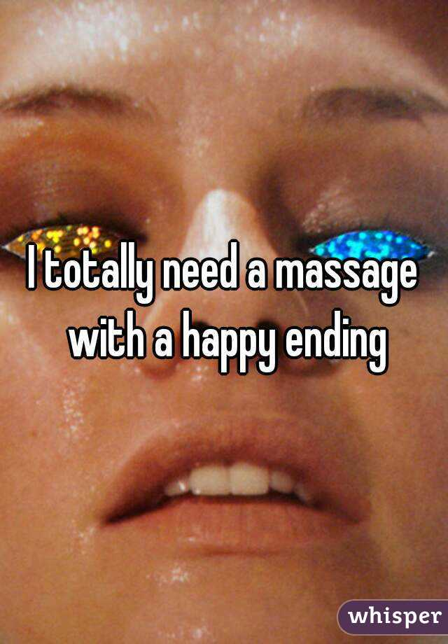 I totally need a massage with a happy ending