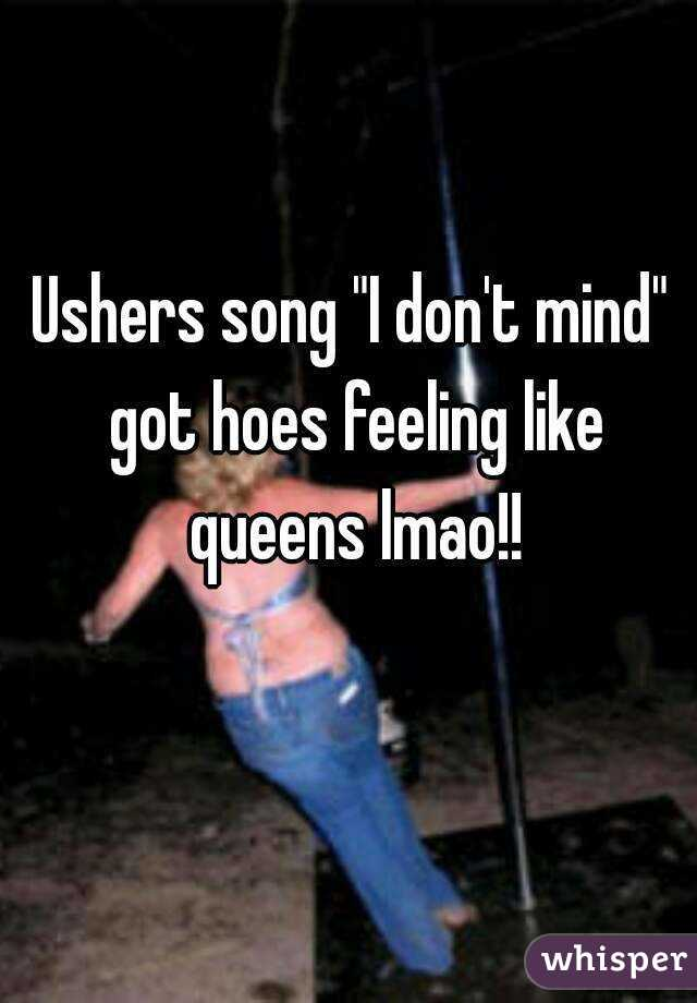 """Ushers song """"I don't mind"""" got hoes feeling like queens lmao!!"""