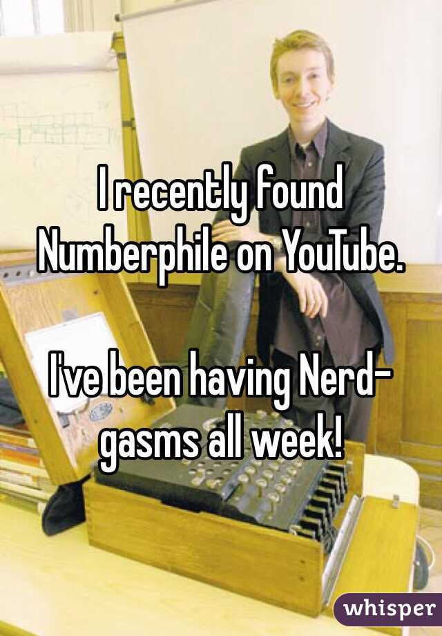 I recently found Numberphile on YouTube.   I've been having Nerd-gasms all week!