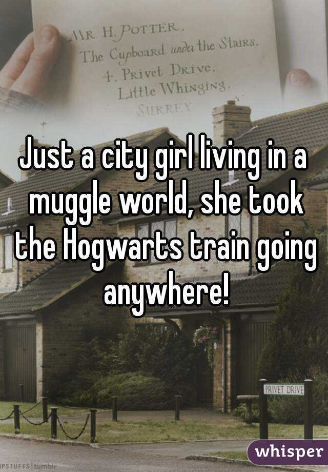 Just a city girl living in a muggle world, she took the Hogwarts train going anywhere!