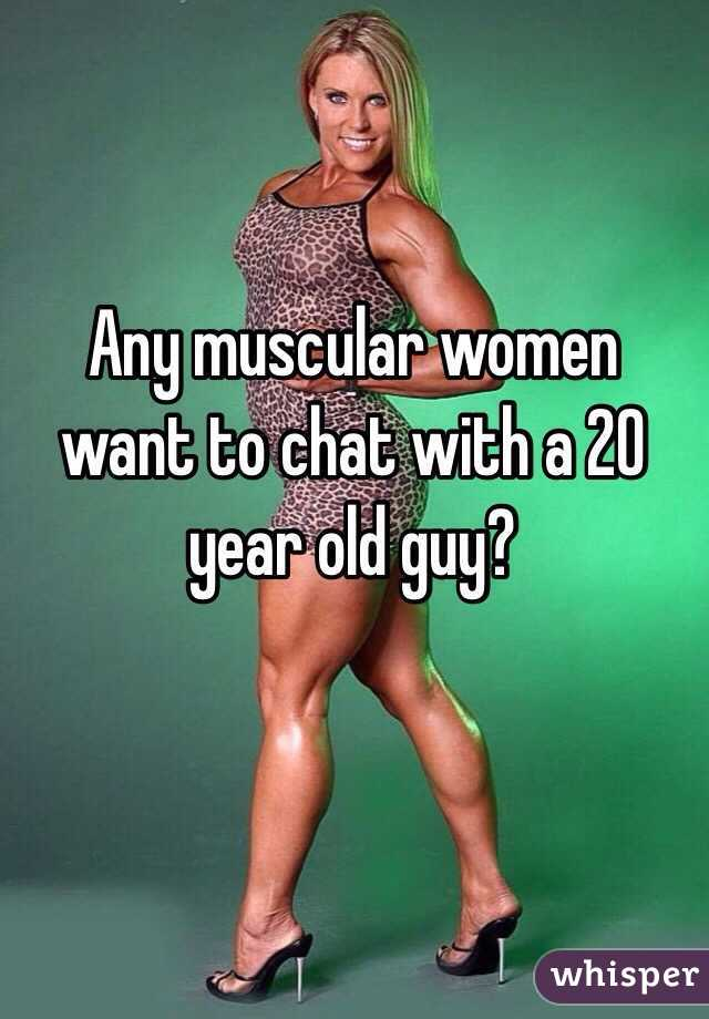 Any muscular women want to chat with a 20 year old guy?