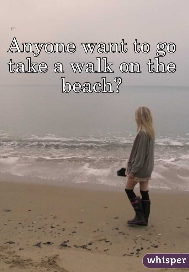 Anyone want to go take a walk on the beach?