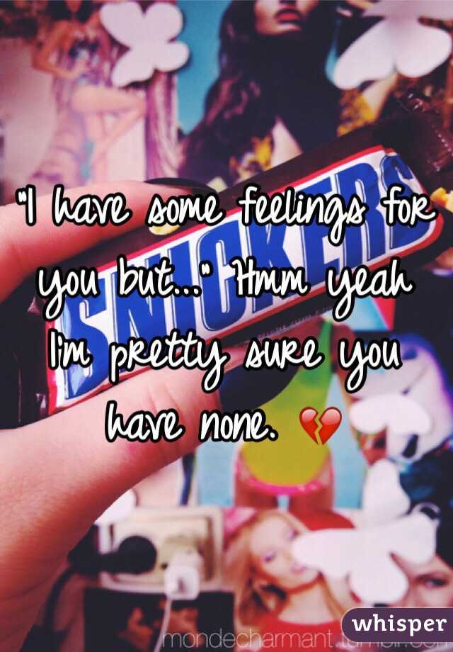 """""""I have some feelings for you but..."""" Hmm yeah I'm pretty sure you have none. 💔"""