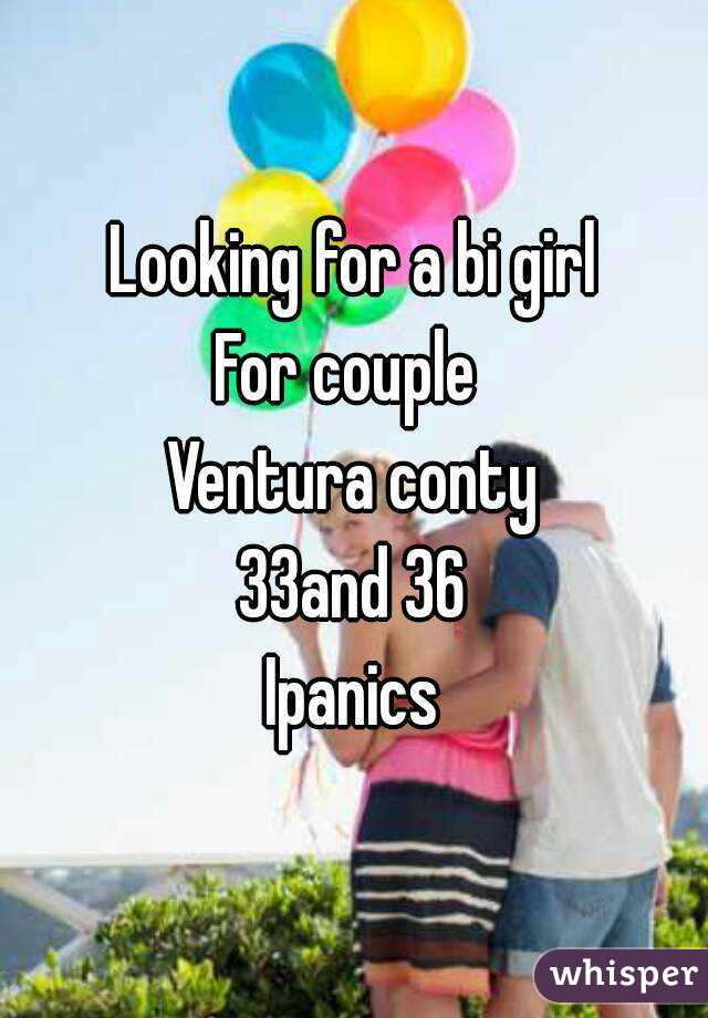 Looking for a bi girl For couple  Ventura conty 33and 36 Ipanics