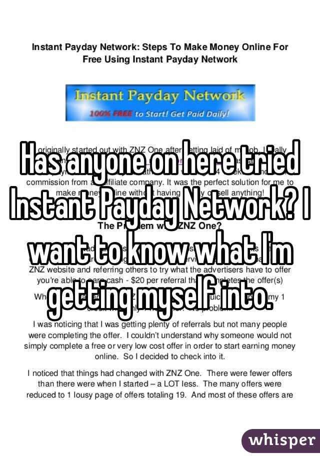 Has anyone on here tried Instant Payday Network? I want to know what I'm getting myself into.