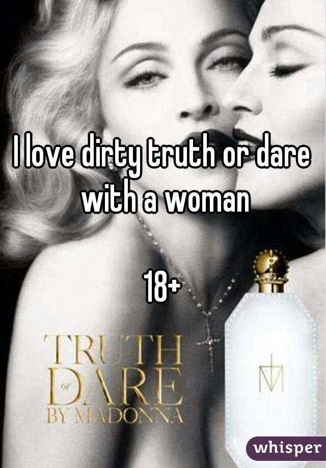 I love dirty truth or dare with a woman  18+