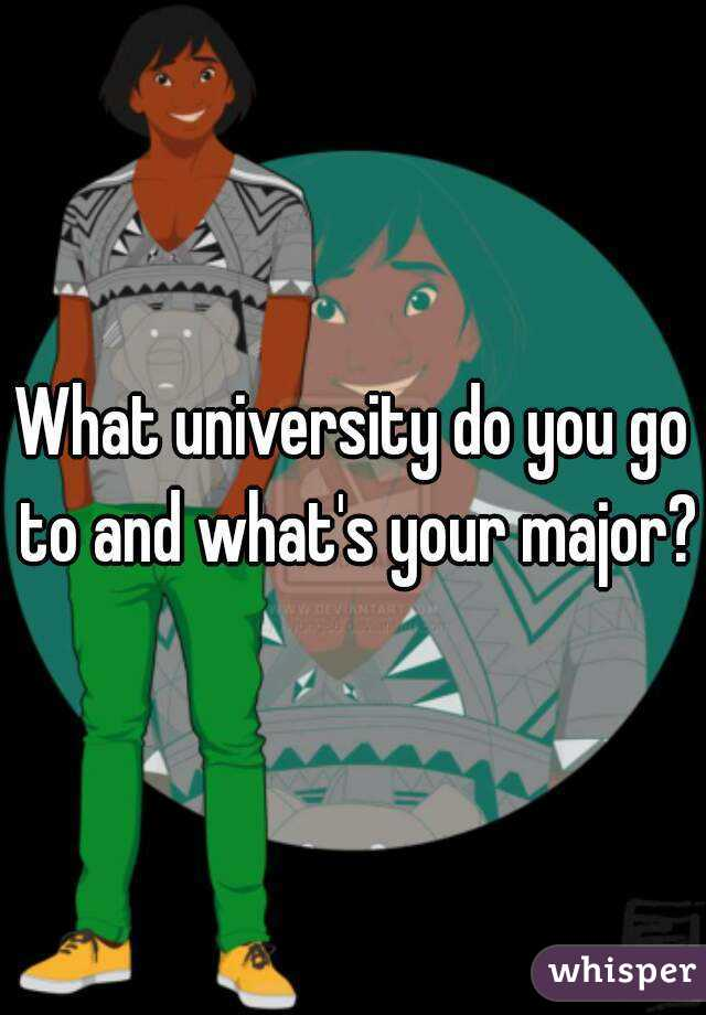 What university do you go to and what's your major?