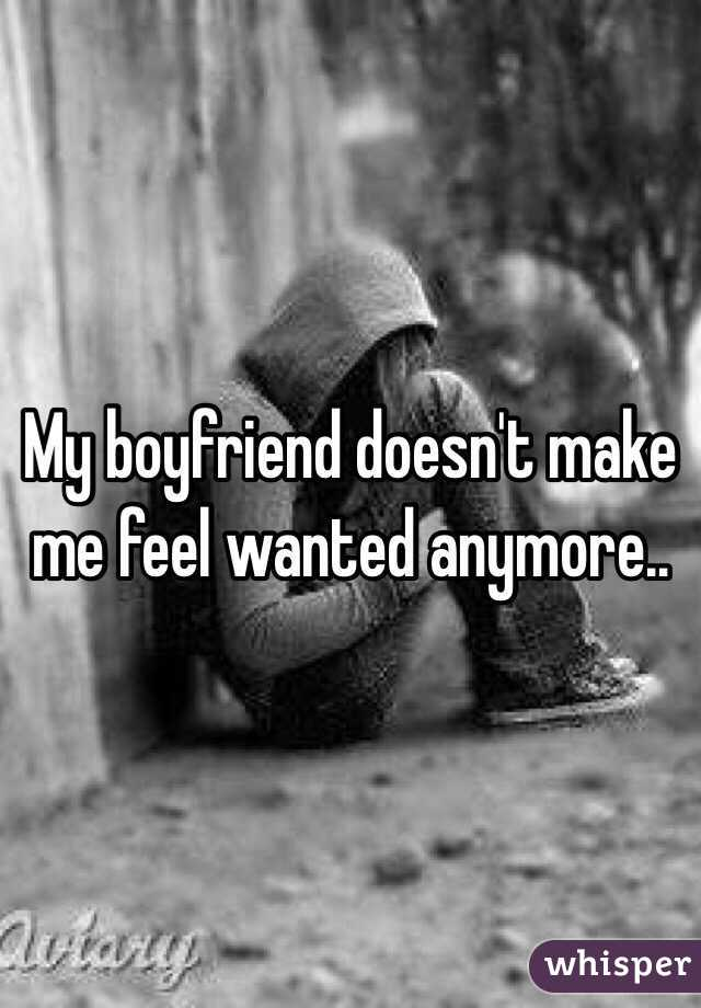 My boyfriend doesn't make me feel wanted anymore..