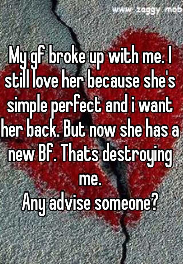 Split up with girlfriend and want her back  I miss my ex so bad but