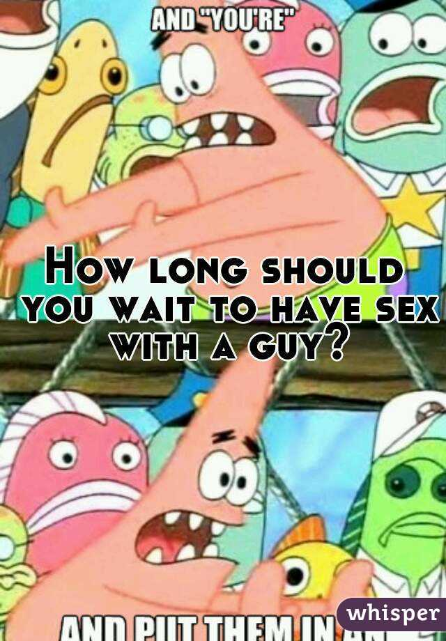 How long should i wait to have sex