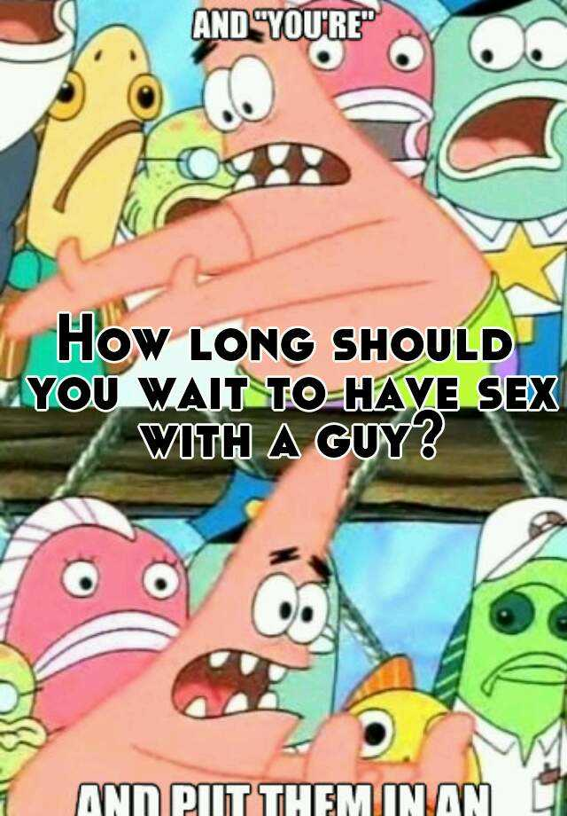How long should you wait have sex