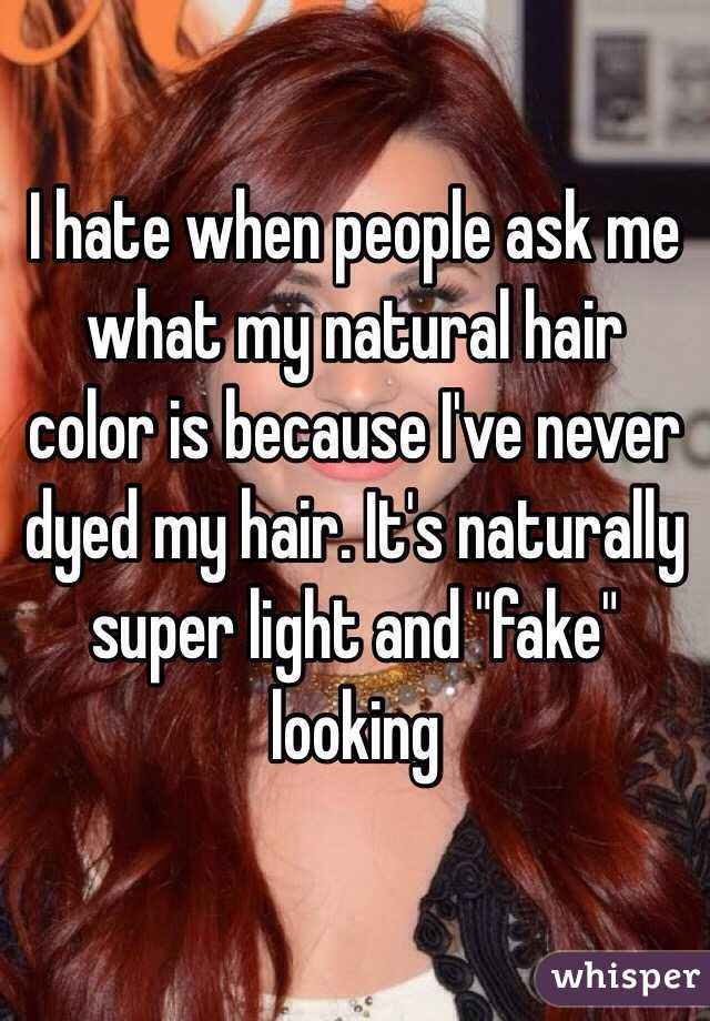 I Hate When People Ask Me What My Natural Hair Color Is Because Ive
