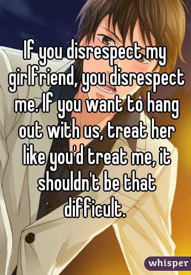 Girlfriend disrespects me