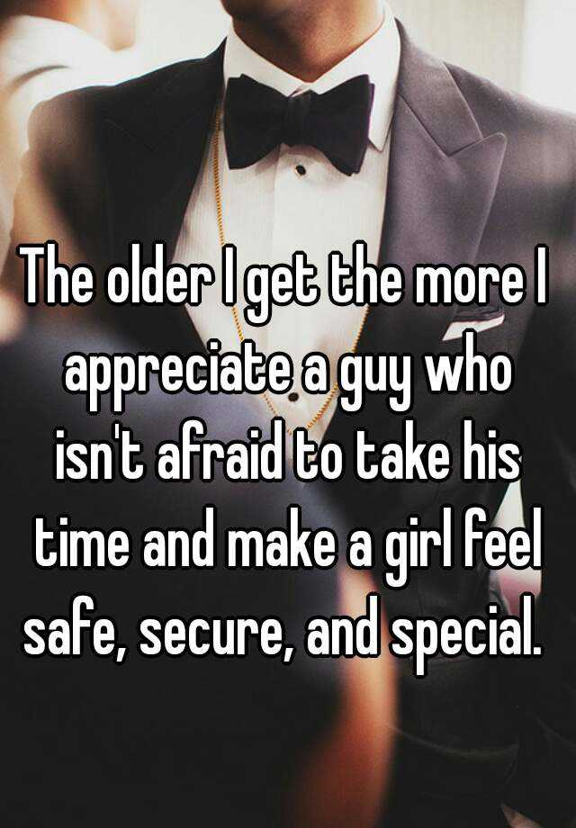 the older i get the more i appreciate a guy who isn t