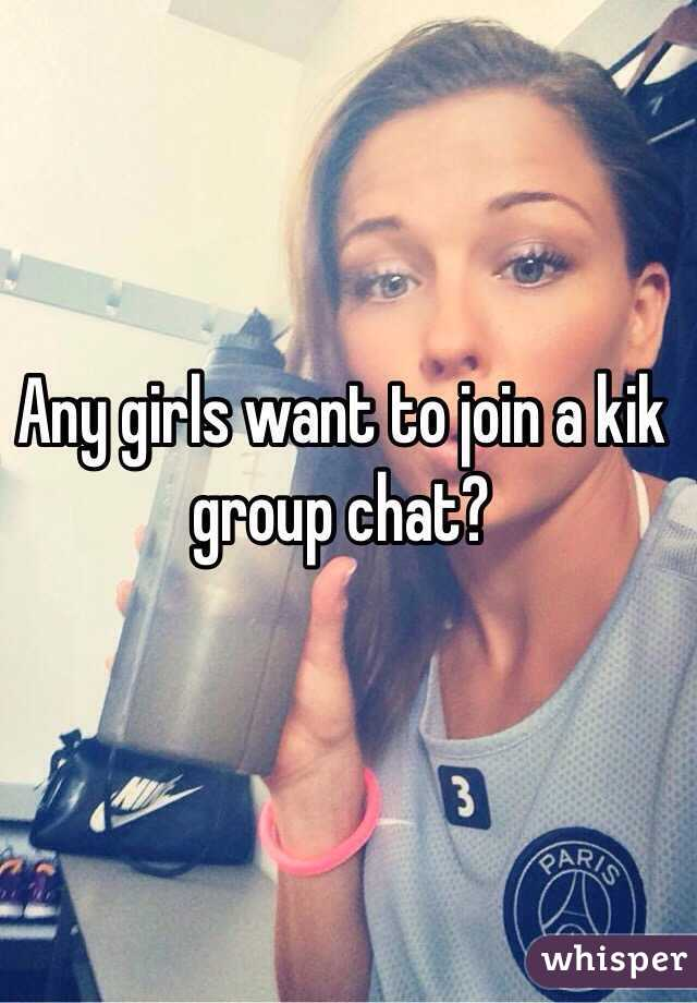 Any girls want to join a kik group chat?