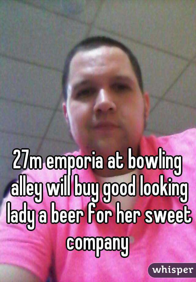 27m emporia at bowling alley will buy good looking lady a beer for her sweet company