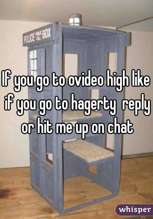 If you go to ovideo high like if you go to hagerty  reply or hit me up on chat
