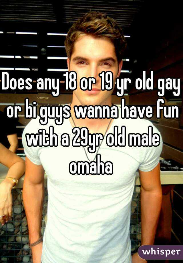 Does any 18 or 19 yr old gay or bi guys wanna have fun with a 29yr old male omaha