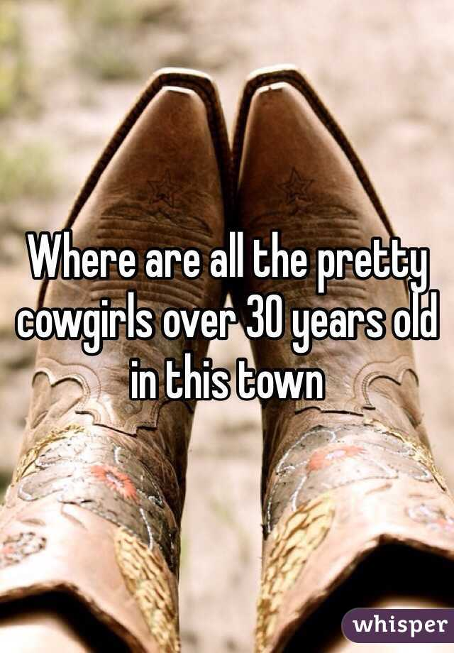 Where are all the pretty cowgirls over 30 years old in this town