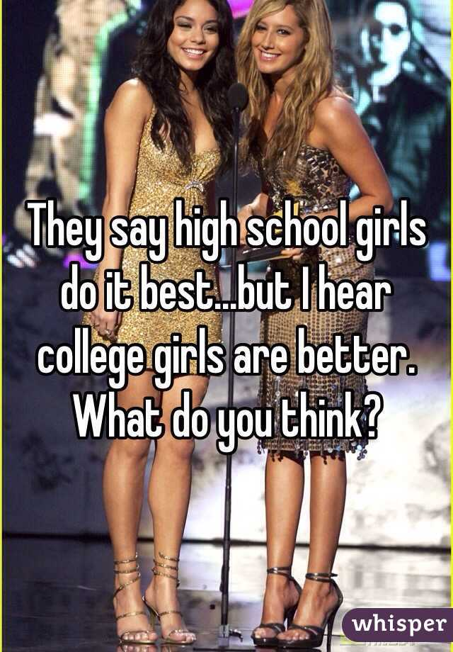 They say high school girls do it best...but I hear college girls are better. What do you think?