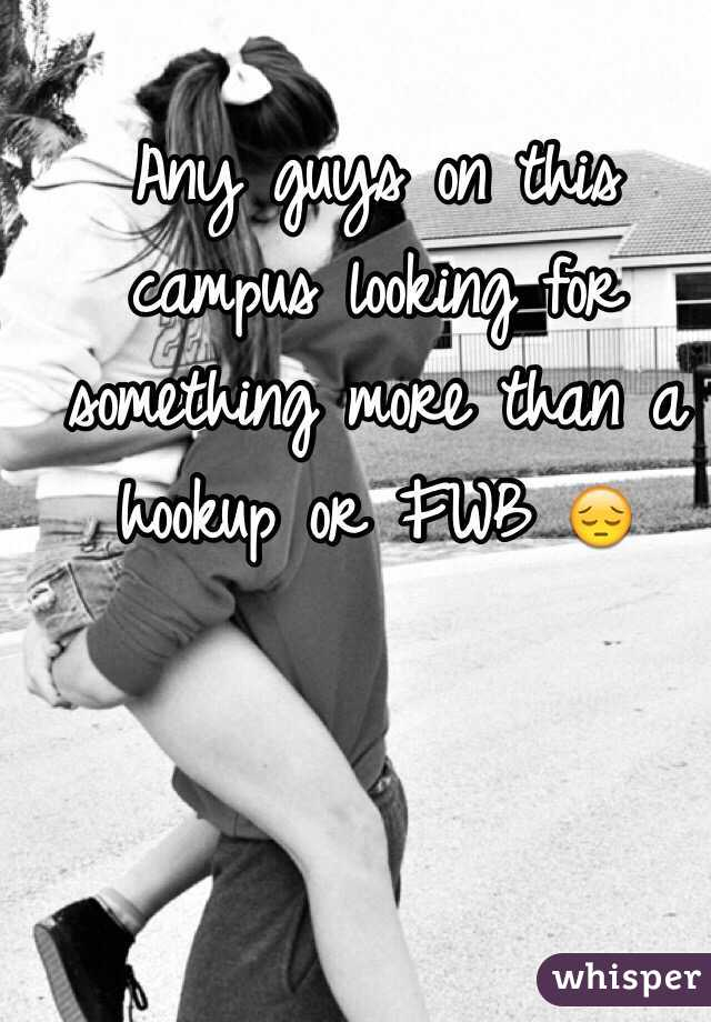 Any guys on this campus looking for something more than a hookup or FWB 😔