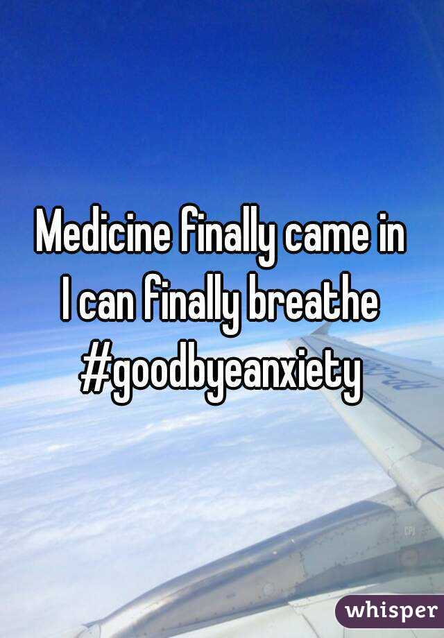 Medicine finally came in I can finally breathe #goodbyeanxiety