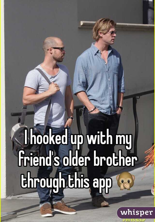 I hooked up with my friend's older brother through this app 🙊