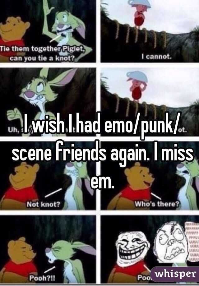 I wish I had emo/punk/scene friends again. I miss em.