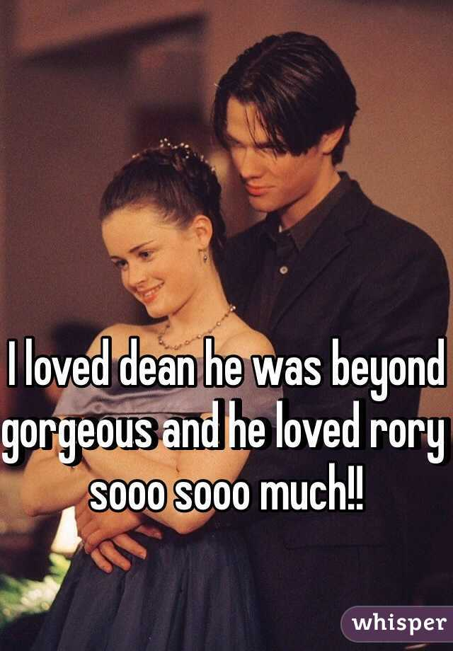 I loved dean he was beyond gorgeous and he loved rory sooo sooo much!!