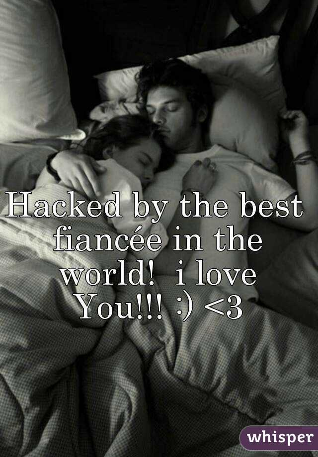Hacked by the best fiancée in the world!  i love You!!! :) <3