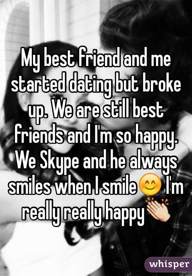 My friend and i started dating