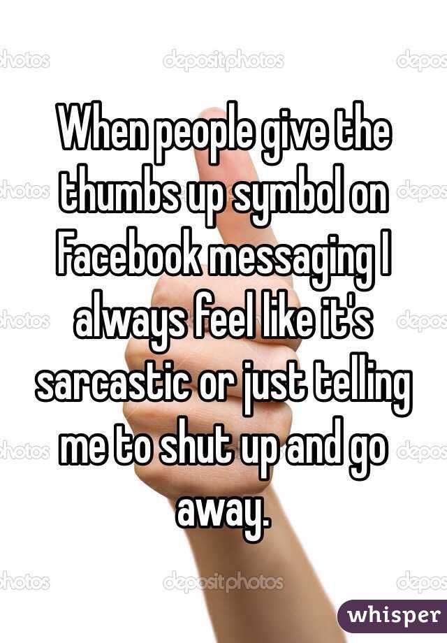 When People Give The Thumbs Up Symbol On Facebook Messaging I Always
